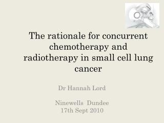 The rationale for concurrent chemotherapy and radiotherapy in small cell lung cancer