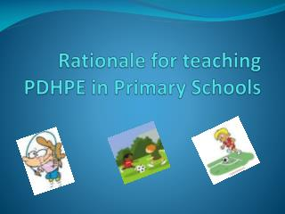 Rationale for teaching PDHPE in  P rimary Schools