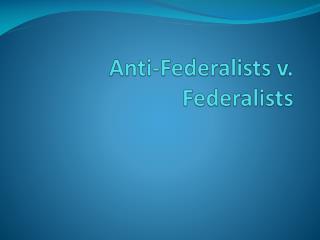 Anti-Federalists v. Federalists
