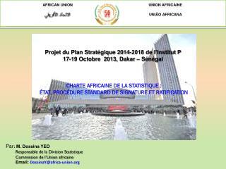 Projet du Plan Stratégique 2014-2018 de l'Institut P  17-19 Octobre  2013, Dakar – Sénégal
