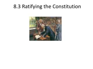 8.3  Ratifying  the  Constitution