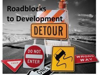 Roadblocks  to Development
