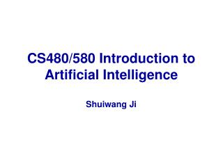 CS480/580 Introduction to Artificial Intelligence Shuiwang Ji