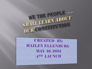 WE THE PEOPLE   …. SHALL LEARN ABOUT OUR  constitution