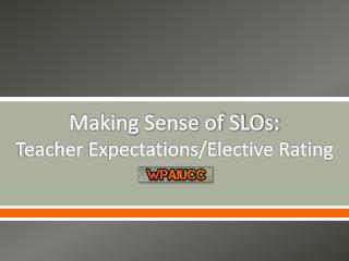 Making Sense of SLOs: Teacher Expectations/Elective Rating