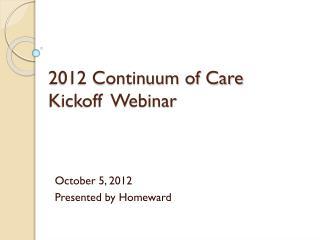 2012 Continuum  of Care Kickoff  Webinar