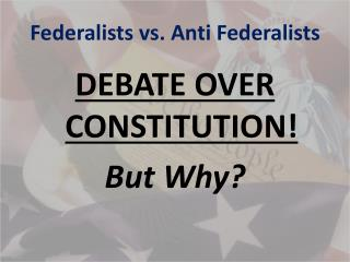 Federalists vs. Anti Federalists