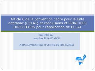 Présentés par: Nouréiny  TCHA-KONDOR Alliance Africaine pour le Contrôle du Tabac (ATCA)