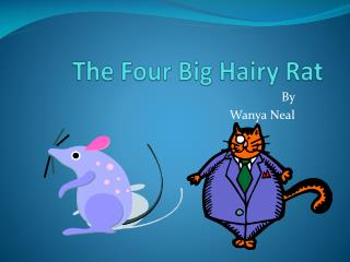 The Four Big Hairy Rat