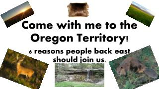 Come with me to the  O regon Territory!