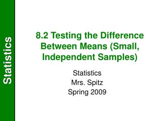 8.2 Testing the Difference Between Means Small, Independent Samples
