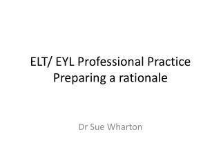 ELT/ EYL Professional Practice Preparing a rationale