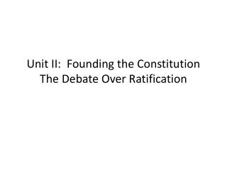 Unit II:  Founding the Constitution The Debate Over Ratification