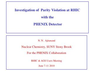 N. N.   Ajitanand Nuclear Chemistry, SUNY Stony Brook For the PHENIX Collaboration