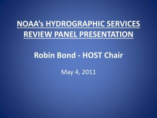 NOAA's HYDROGRAPHIC SERVICES REVIEW PANEL PRESENTATION Robin Bond - HOST Chair