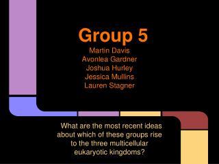 Group 5 Martin Davis Avonlea Gardner Joshua Hurley Jessica Mullins Lauren Stagner