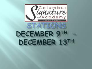 Stations  December 9 th   – December 13 th