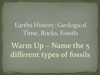 Earths History: Geological Time, Rocks, Fossils