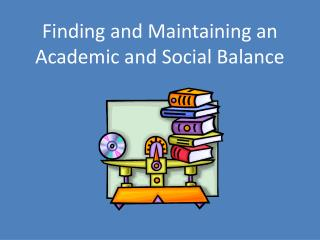 Finding and Maintaining an Academic and Social Balance