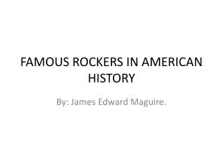 FAMOUS ROCKERS IN AMERICAN HISTORY