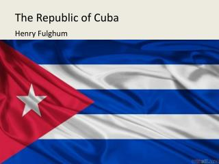 The Republic of Cuba Henry Fulghum
