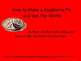 How to Make a Raspberry Pie and See The World