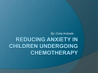 Reducing Anxiety in Children undergoing Chemotherapy