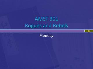 AMST 301 Rogues  and Rebels