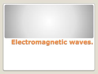 Electromagnetic waves.