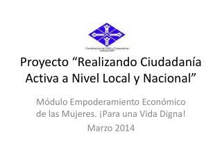 Proyecto �Realizando Ciudadan�a Activa a Nivel Local y Nacional�