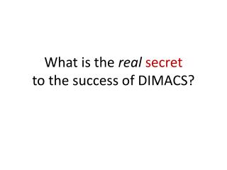 What is the  real secret to the success of DIMACS?