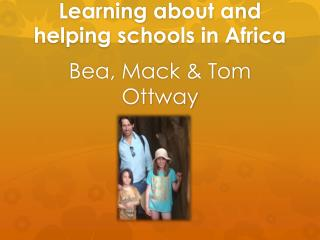 Learning about and helping schools in Africa