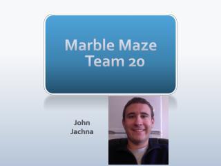 Marble Maze Team 20