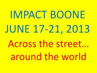 IMPACT BOONE JUNE 17-21, 2013