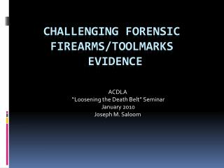 CHALLENGING FORENSIC FIREARMS/TOOLMARKS  EVIDENCE