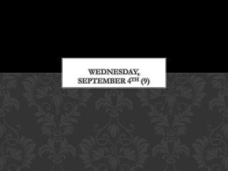 Wednesday, September 4 th  (9)