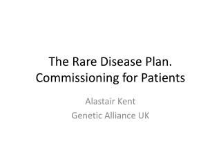 The Rare Disease Plan. Commissioning for Patients