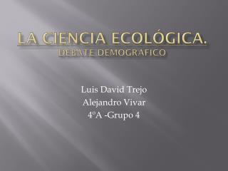 LA CIENCIA ECOLÓGICA. DEBATE DEMOGRÁFICO