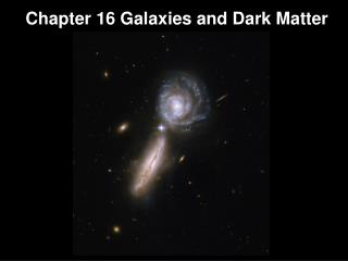Chapter  16 Galaxies  and Dark Matter