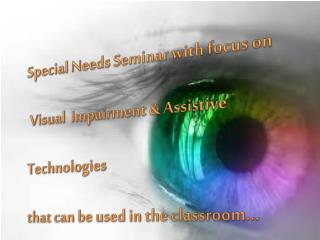 Special Needs Seminar with focus on  Visual  Impairment & Assistive  Technologies