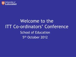Welcome to the ITT Co- ordinators ' Conference