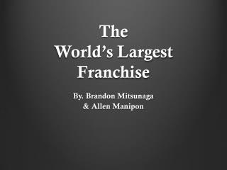 The  World's Largest Franchise
