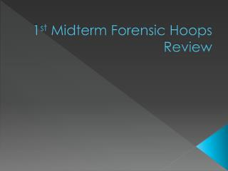 1 st  Midterm Forensic Hoops Review