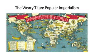 The Weary Titan: Popular Imperialism