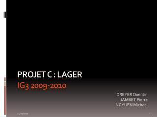 PrOJET  C : LAGER IG3 2009-2010