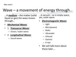 Wave – a movement of energy through…