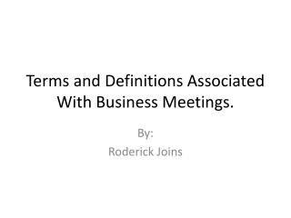 Terms and Definitions Associated  W ith Business  M eetings.