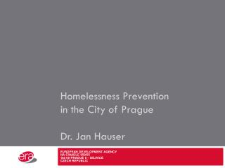 Homelessness Prevention in the City of Prague Dr. Jan Hauser