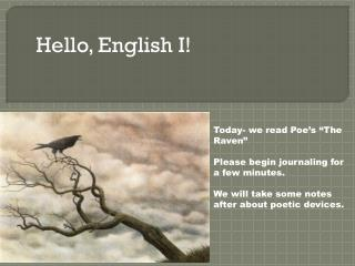 "Today- we read Poe's ""The Raven"" Please begin journaling for a few minutes."