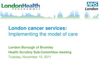 London cancer services:  Implementing the model of care